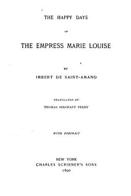 The Happy Days of the Empress Marie Louise PDF