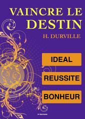 Vaincre le Destin : l'Idéal, l'art de Réussir, le Bonheur.