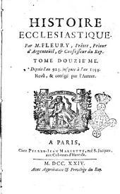 Histoire ecclesiastique, par m. Fleury, prêtre, prieur d'Argenteuil, et confesseur du roi. Tome premier [-vingtiéme]: Depuis l'an 925. jusques à l'an 1053. Revû, & corrigé par l'auteur, Volume12