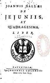 Joannis Dallæi De jejuniis, et quadragesima liber