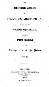 The Genuine Works of Flavius Josephus: Containing five books of the Antiquities of the Jews
