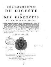 Les cinquante livres du Digeste ou des Pandectes de l'Empereur Justinien: Volume1