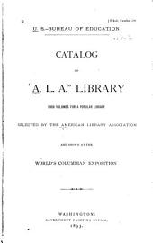 "Catalog of ""A. L. A."" Library: 5000 Volumes for a Popular Library Selected by the ... Association and Shown at the World's Columbian Exposition"