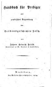 Handbuch für Prediger zur praktischen Behandlung der Leidensgeschichte Jesu