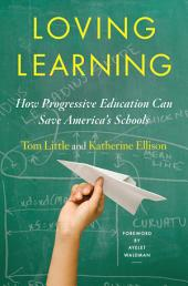Loving Learning: How Progressive Education Can Save America's Schools