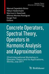 Concrete Operators, Spectral Theory, Operators in Harmonic Analysis and Approximation: 22nd International Workshop in Operator Theory and its Applications, Sevilla, July 2011