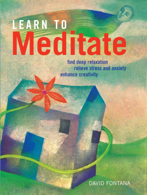 Learn to Meditate  Find Deep Relaxation  Relieve Stress and Anxiety  Enhance Creativity