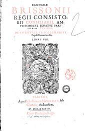Barnabae Brissonii ... De formulis et sollemnibus Populi Romani verbis, libri 8