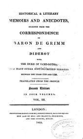 Historical & Literary Memoirs and Anecdotes, Selected from the Correspondence of Baron de Grimm and Diderot with the Duke of Saxe-Gotha, and Many Other Distinguished Persons, Between the Years of 1753 and 1790: Volume 3