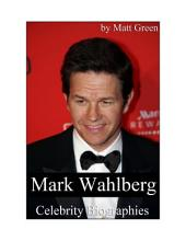 Celebrity Biographies - The Amazing Life Of Mark Wahlberg - Famous Actors