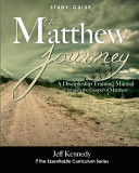 The Matthew Journey: A Discipleship Manual Through the Gospel of Matthew