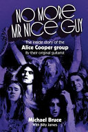 No More MR Nice Guy  The Inside Story of the Alice Cooper Group