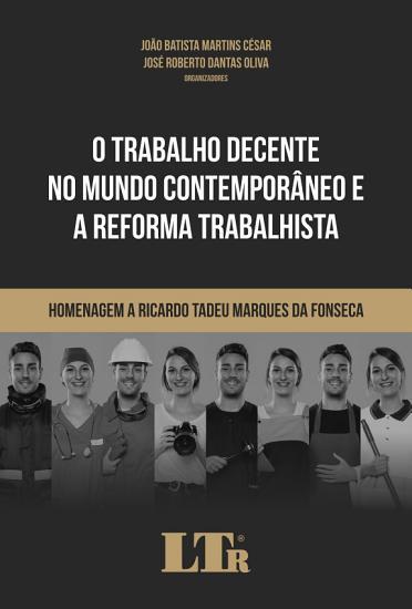 O Trabalho Decente no Mundo Contempor  neo e a Reforma Trabalhista PDF