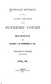 Michigan Reports: Reports of Cases Determined in the Supreme Court of Michigan, Volume 88