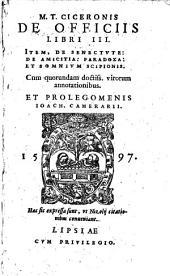 De Officiis: libri tres. Item de Senectute, de Amicitia, Paradoxa et Somnium Scipionis