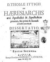 D. Thomae Ittigii De haeresiarchis aevi apostolici & apostolico proximi, seu primi & secundi a Christo nato seculi dissertatio