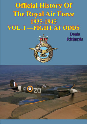 Official History of the Royal Air Force 1935 1945     Vol  I    Fight at Odds  Illustrated Edition  PDF