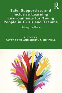 Safe  Supportive  and Inclusive Learning Environments for Young People in Crisis and Trauma Book