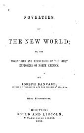 Novelties of the New World; Or, The Adventures and Discoveries of the First Explorers of North America