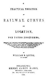 A PRACTICAL TREATISE ON RAILWAY CURVES AND LOCATION