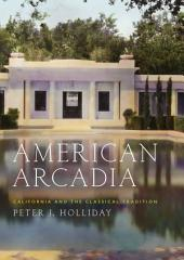 American Arcadia: California and the Classical Tradition