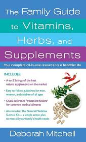 The Family Guide to Vitamins, Herbs, and Supplements: Your Complete All-In-One Resource for a Healthier Life