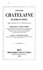 L'Illustre Châtelaine des environs de Vaucluse, la Laure de Pétrarque. Dissertation et examen critique des diverses opinions des écrivains, etc