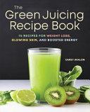 The Green Juicing Recipe Book