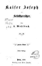 Kaiser Joseph der Zweite und sein Hof: Abth. Kaiser Joseph als Selbstherrscher. 5.Aufl. 4 v