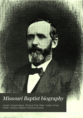 Missouri Baptist Biography: A Series of Life-sketches Indicating the Growth and Prosperity of the Baptist Churches as Represented in the Lives and Labors of Eminent Men and Women in Missouri, Volume 1