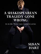 A Shakespearean Tragedy Gone Wrong: #2 In the Worst Case Scenario Series