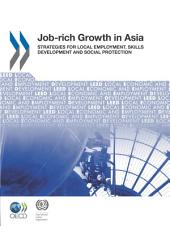Local Economic and Employment Development (LEED) Job-rich Growth in Asia Strategies for Local Employment, Skills Development and Social Protection: Strategies for Local Employment, Skills Development and Social Protection