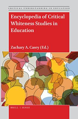 Encyclopedia of Critical Whiteness Studies in Education