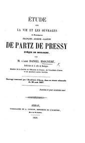 Étude sur la vie et les ouvrages de ... F. J. G. De Partz de Pressy, Evêque de Boulogne, etc