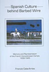 Spanish Culture Behind Barbed Wire: Memory and Representation of the French Concentration Camps, 1939-1945