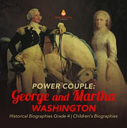 Power Couple : George and Martha Washington | Historical Biographies Grade 4 | Children's Biographies