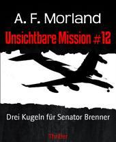Unsichtbare Mission #12: Drei Kugeln für Senator Brenner