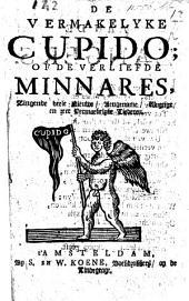 De Vermakelyke Cupido of de Verliefde Minnares, zingende veele nieuwe, aengename, klugtige en zeer vermaekelyke liederen