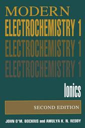 Volume 1: Modern Electrochemistry: Ionics, Edition 2