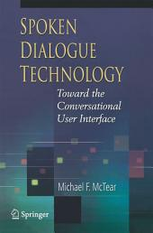 Spoken Dialogue Technology: Toward the Conversational User Interface