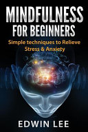 Mindfulness for Beginners  Simple Techniques to Relieve Stress and Anxiety PDF