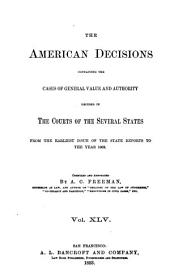 The American Decisions, Containing All the Cases of General Value and Authority Decided in the Courts of the Several States: From the Earliest Issue of the State Reports [1760] to the Year 1869, Volume 45