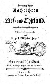 Topographische Nachrichten von Lief- und Ehstland: Nebst vollständigen Register über alle drey Bände, Band 3