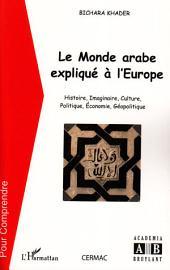 Le monde arabe expliqué à l'Europe: Histoire, imaginaire, culture, politique, économie, géopolitique