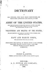 A Dictionary of All Officers: Who Have Been Commissioned, Or Have Been Appointed and Served, in the Army of the United States, Since the Inauguration of Their First President in 1789, to the First January, 1853,--with Every Commission of Each;--including the Distinguished Officers of the Volunteers and Militia of the States, and of the Navy and Marine Corps, who Have Served with the Land Forces ...