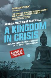 A Kingdom in Crisis: Thailand's Struggle for Democracy in the Twenty-First Century, Edition 2