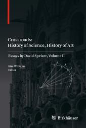 Crossroads: History of Science, History of Art: Essays by David Speiser, Volume 2