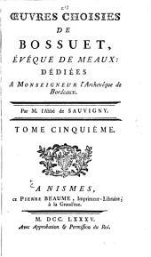 Oeuvre choisies de Bossuet, évêque de Meaux: dédiées à monseigneur l'archeevêque de Bordeaux, Volume5