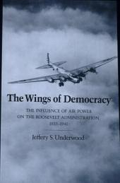 The Wings of Democracy: The Influence of Air Power on the Roosevelt Administration, 1933-1941