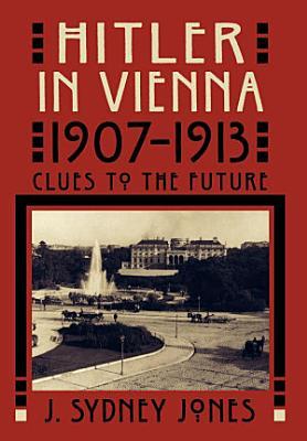 Hitler in Vienna  1907 1913